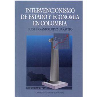 Intervencionismo De Estado Y Economía En Colombia - Luis Fernando López  Garavito 521ed97a888