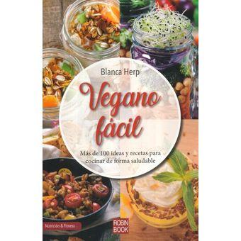 Vegano facil. mas de 100 ideas y recetas para cocinar de forma saludable