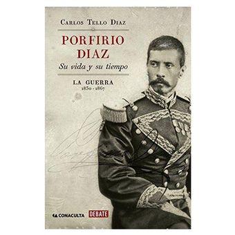 PORFIRIO DIAZ SU VIDA Y SU TIEMPO  LA GUERRA 1830-1867