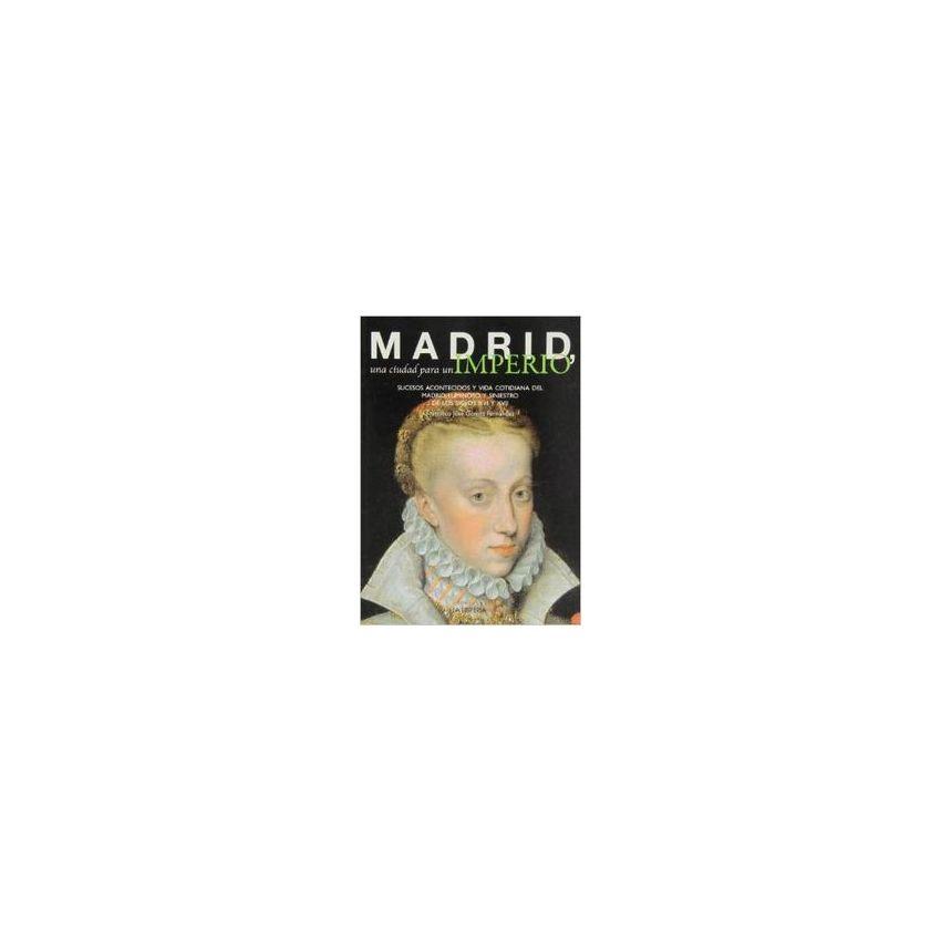 Madrid. Una Ciudad Para Un Imperio