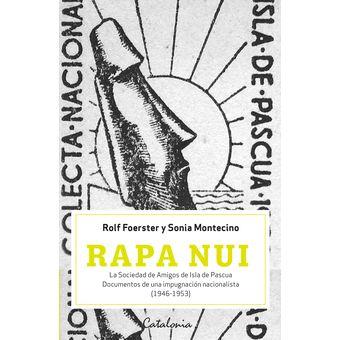 Rapa Nui. La sociedad de Amigos de Isla de Pascua. Documentos de una impugnación nacionalista (1946-1953)